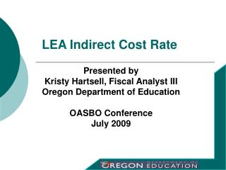 Presented by Kristy Hartsell, Fiscal Analyst III Oregon Department of Education  OASBO Conference
