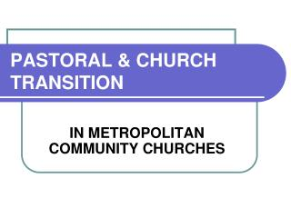 PASTORAL & CHURCH TRANSITION