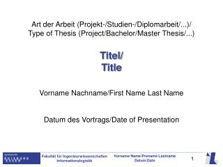 Art der Arbeit (Projekt-/Studien-/Diplomarbeit/...)/ Type of Thesis (Project/Bachelor/Master Thesis/...)