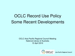 OCLC Asia Pacific Regional Council Meeting National Library of Australia 15 April 2010