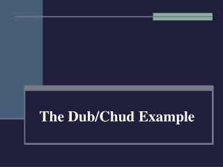 The Dub/Chud Example