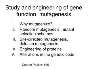 Study and engineering of gene function: mutagenesis
