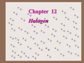 Chapter  12             Halogen