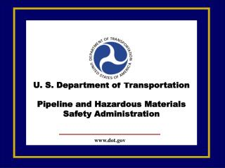 U. S. Department of Transportation Pipeline and Hazardous Materials Safety Administration