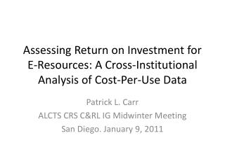 Patrick L. Carr ALCTS CRS C&RL IG Midwinter Meeting San Diego. January 9, 2011