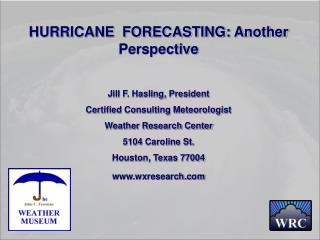 HURRICANE FORECASTING: Another Perspective Jill F. Hasling, President