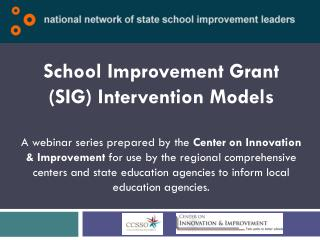 School Improvement Grant SIG Intervention Models   A webinar series prepared by the Center on Innovation  Improvement fo