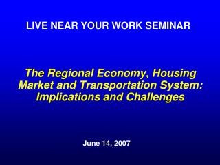The Regional Economy, Housing Market and Transportation System: Implications and Challenges