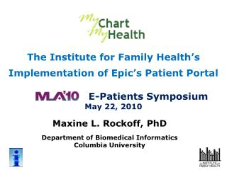 The Institute for Family Health's Implementation of Epic's Patient Portal E-Patients Symposium May 22, 2010