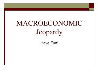 MACROECONOMIC Jeopardy