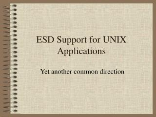 ESD Support for UNIX Applications