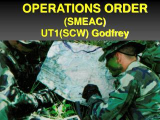 OPERATIONS ORDER (SMEAC) UT1(SCW) Godfrey