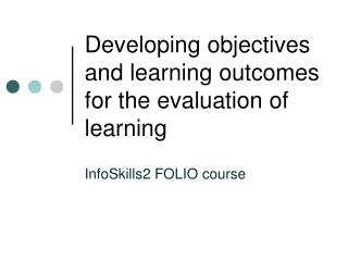Developing objectives and learning outcomes for the evaluation of learning