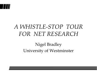 A WHISTLE-STOP  TOUR   FOR  NET RESEARCH