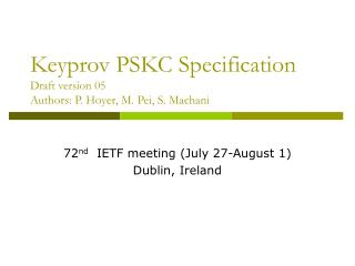 Keyprov PSKC Specification Draft version 05 Authors: P. Hoyer, M. Pei, S. Machani