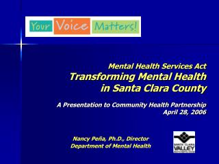 Mental Health Services Act Transforming Mental Health  in Santa Clara County A Presentation to Community Health Partners
