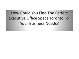 How Could You Find The Perfect Executive Office Space Toront
