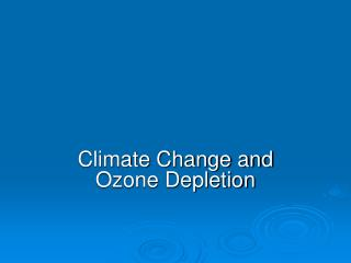 Climate Change and Ozone Depletion