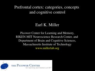 Prefrontal cortex: categories, concepts  and cognitive control Earl K. Miller Picower Center for Learning and Memory,
