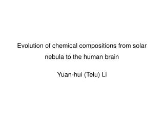 Evolution of chemical compositions from solar nebula to the human brain