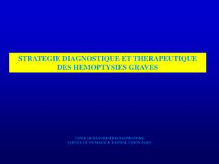 STRATEGIE DIAGNOSTIQUE ET THERAPEUTIQUE  DES HEMOPTYSIES GRAVES