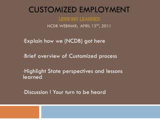 Customized Employment Lessons Learned  NCDB Webinar;  April 13 th , 2011