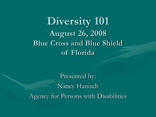 Diversity 101 August 26, 2008 Blue Cross and Blue Shield  of Florida
