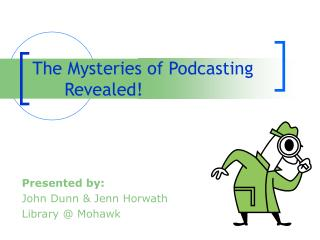 The Mysteries of Podcasting	Revealed!