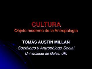 CULTURA  Objeto moderno de la Antropología