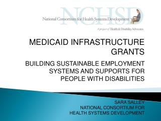 MEDICAID INFRASTRUCTURE GRANTS BUILDING SUSTAINABLE EMPLOYMENT  SYSTEMS AND SUPPORTS FOR