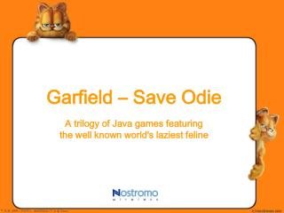 Garfield – Save Odie A trilogy of Java games featuring  the well known world's laziest feline