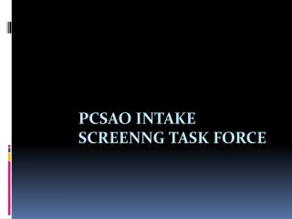 Pcsao  intake  screenng  task force