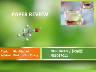 Topic     : Bio-Ethanol Advisor : Prof. Jo- Shu  Chang