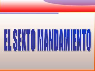 EL SEXTO MANDAMIENTO