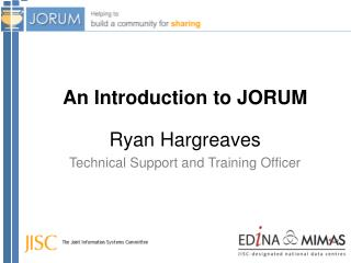An Introduction to JORUM Ryan Hargreaves Technical Support and Training Officer