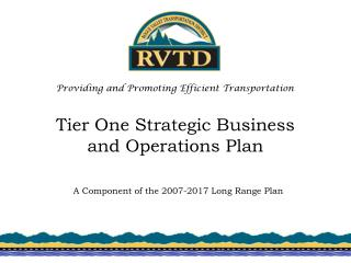 Tier One Strategic Business  and Operations Plan A Component of the 2007-2017 Long Range Plan