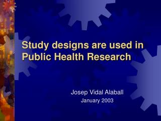 Study designs are used in Public Health Research