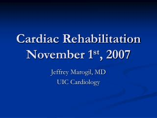 Cardiac Rehabilitation November 1 st , 2007