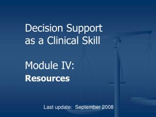 Decision Support  as a Clinical Skill Module IV: Resources