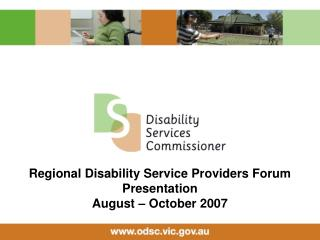 Regional Disability Service Providers Forum Presentation August – October 2007