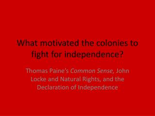 What motivated the colonies to fight for independence?