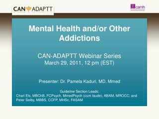 Mental Health and/or Other Addictions  CAN-ADAPTT Webinar Series March 29, 2011, 12 pm (EST)