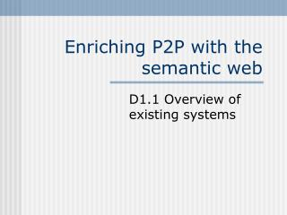 Enriching P2P with the semantic web