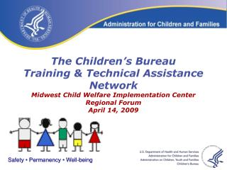 The Children's Bureau  Training & Technical Assistance Network Midwest Child Welfare Implementation Center  Region