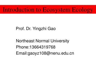 Prof. Dr. Yingzhi Gao Northeast Normal University Phone:13664319768 Email:gaoyz108@nenu