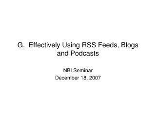 G.  Effectively Using RSS Feeds, Blogs and Podcasts
