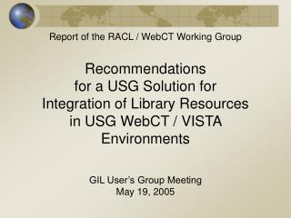 Report of the RACL / WebCT Working Group Recommendations  for a USG Solution for