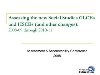 Assessing the new Social Studies GLCEs  and HSCEs (and other changes): 2008-09 through 2010-11
