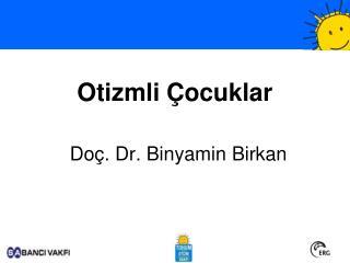 Otizmli Çocuklar Doç. Dr. Binyamin Birkan
