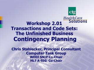 Workshop 2.01 Transactions and Code Sets:  The Unfinished Business Contingency Planning